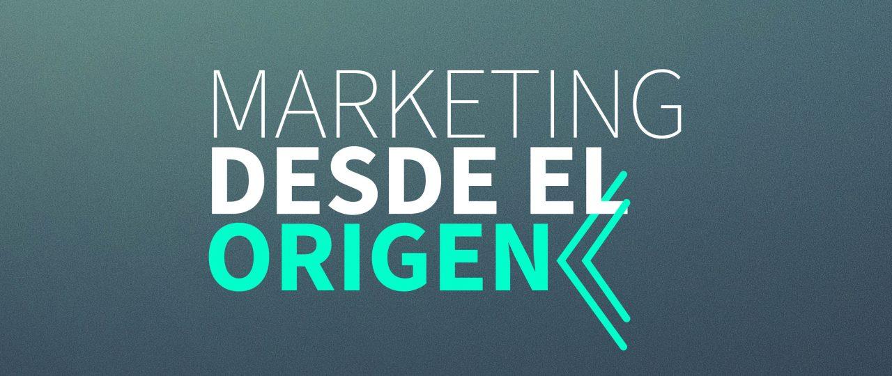 Marketing desde el origen