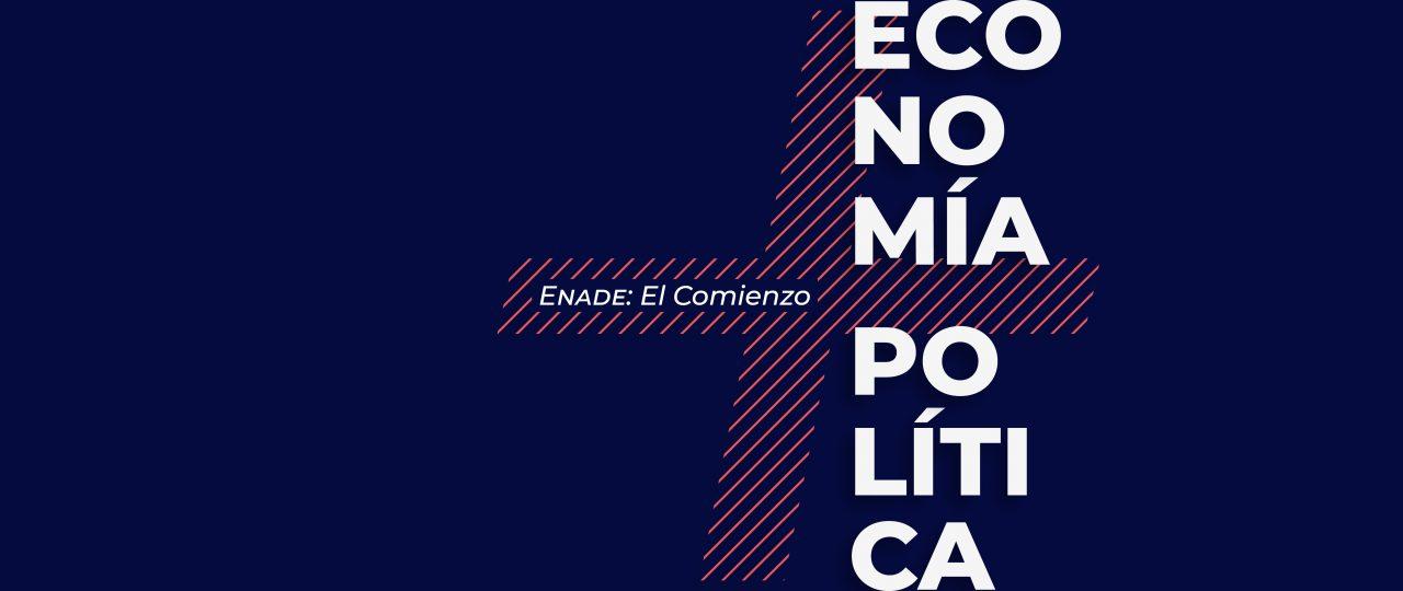 ENADE: El Comienzo. Economía + Política