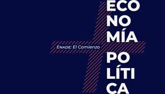 """Inscripciones abiertas · """"ENADE: El Comienzo. Economía + Política"""""""