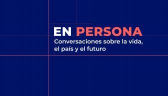 """ESPECIAL """"En Persona"""" · Conversaciones sobre la vida, el país y el futuro"""
