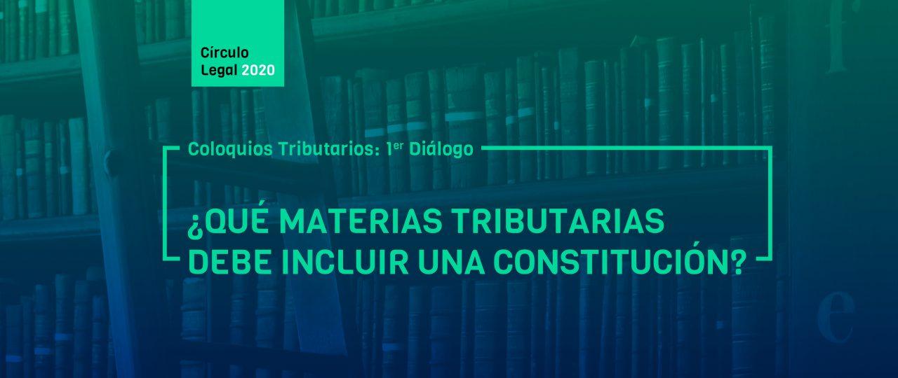 """Coloquios Tributarios: 1er Diálogo """"¿Qué Materias Tributarias Debe Incluir Una Constitución?"""