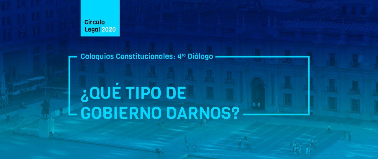 Coloquios Constitucionales: 4to Diálogo · ¿Qué Tipo de Gobierno Darnos?