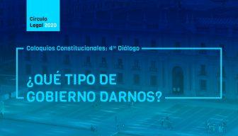 Revive COLOQUIOS CONSTITUCIONALES: 4to diálogo – ¿Qué tipo de gobierno darnos?