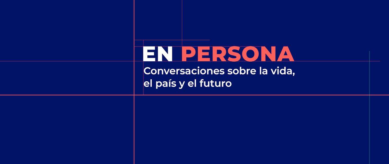"""""""EN PERSONA. Conversaciones sobre la vida, el país y el futuro"""". Domingo 9 de agosto, a través de icaretv.cl y Emol"""