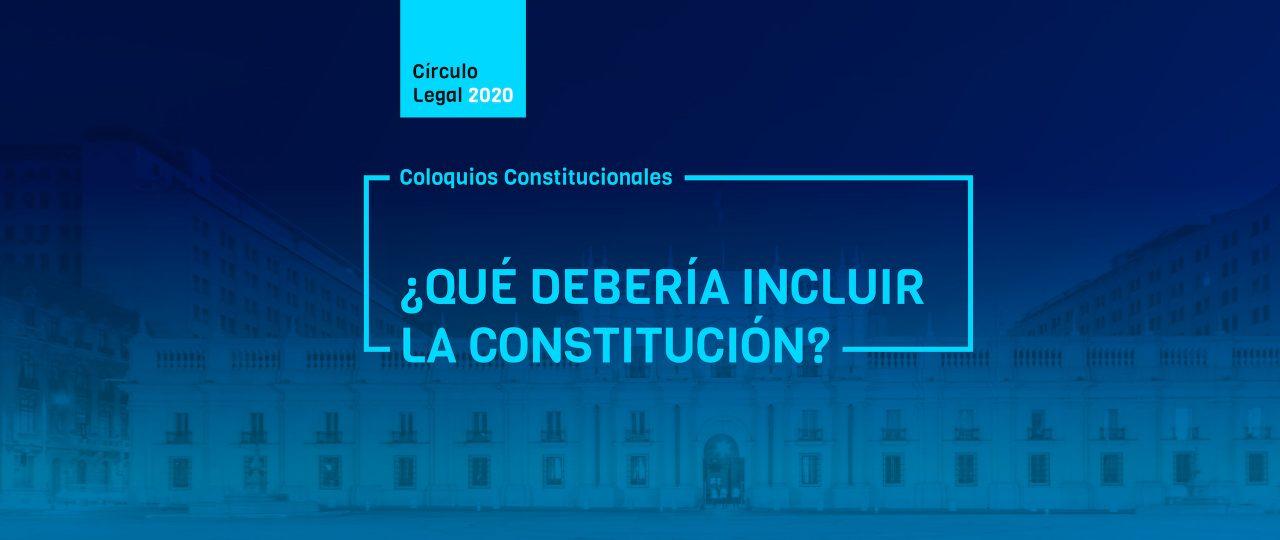 COLOQUIOS CONSTITUCIONALES: 1er Diálogo · ¿Qué debería incluir la Constitución?