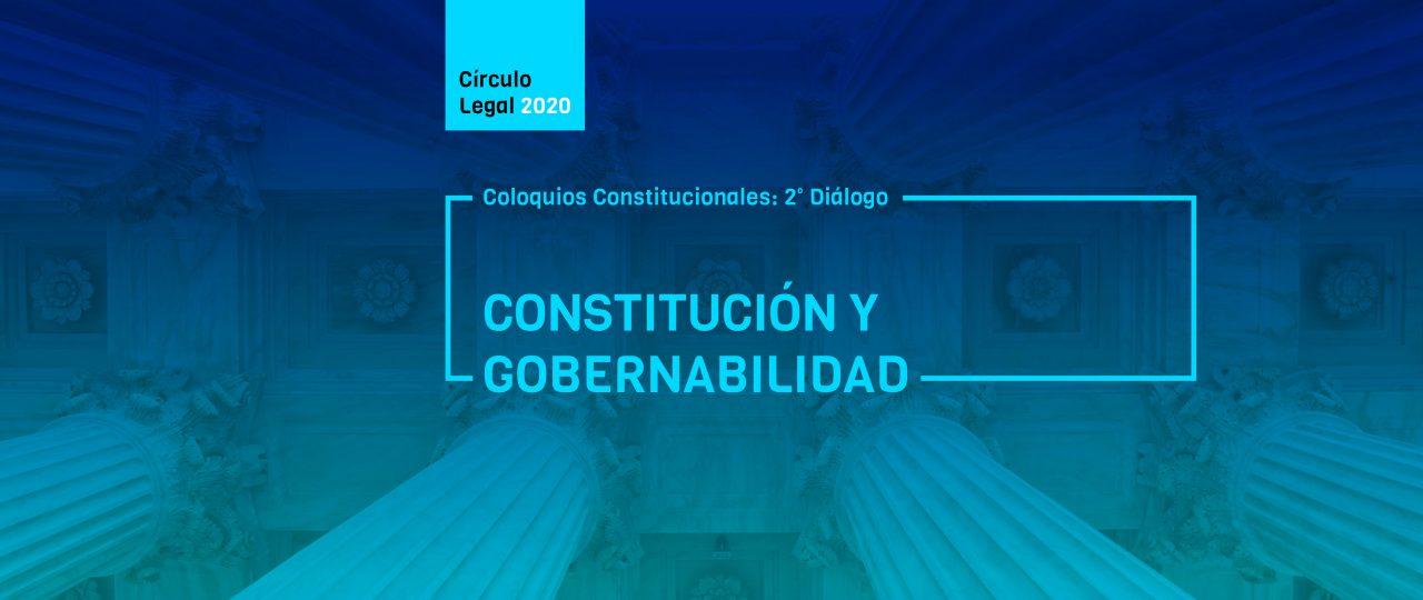 COLOQUIOS CONSTITUCIONALES: 2do Diálogo · Constitución y Gobernabilidad