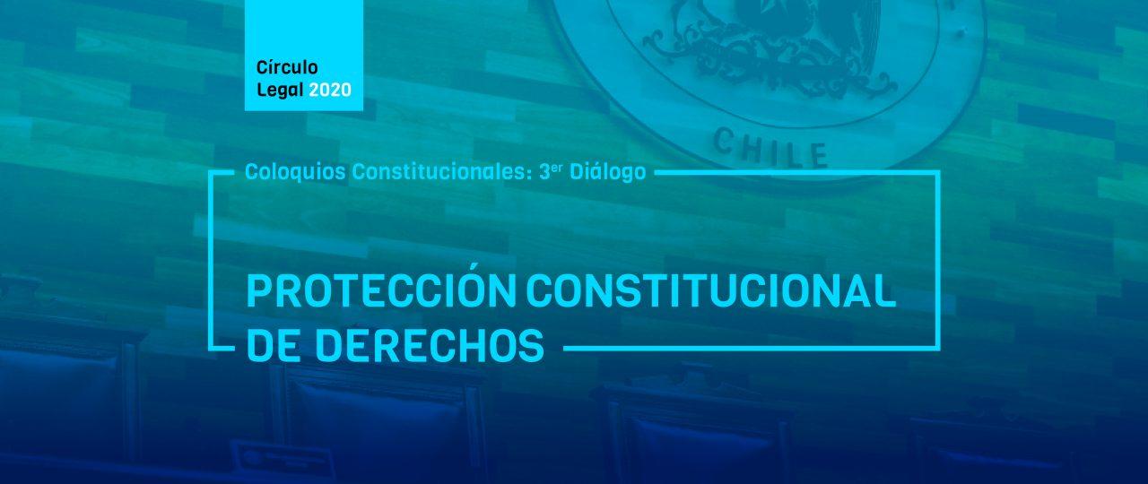 """Coloquios Constitucionales: 3er Diálogo · """"Protección Constitucional de Derechos"""""""