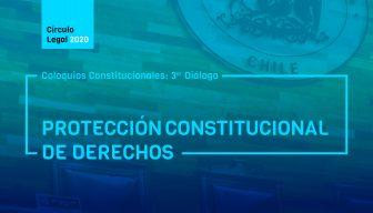 Revive COLOQUIOS CONSTITUCIONALES: 3er diálogo – Protección Constitucional de Derechos
