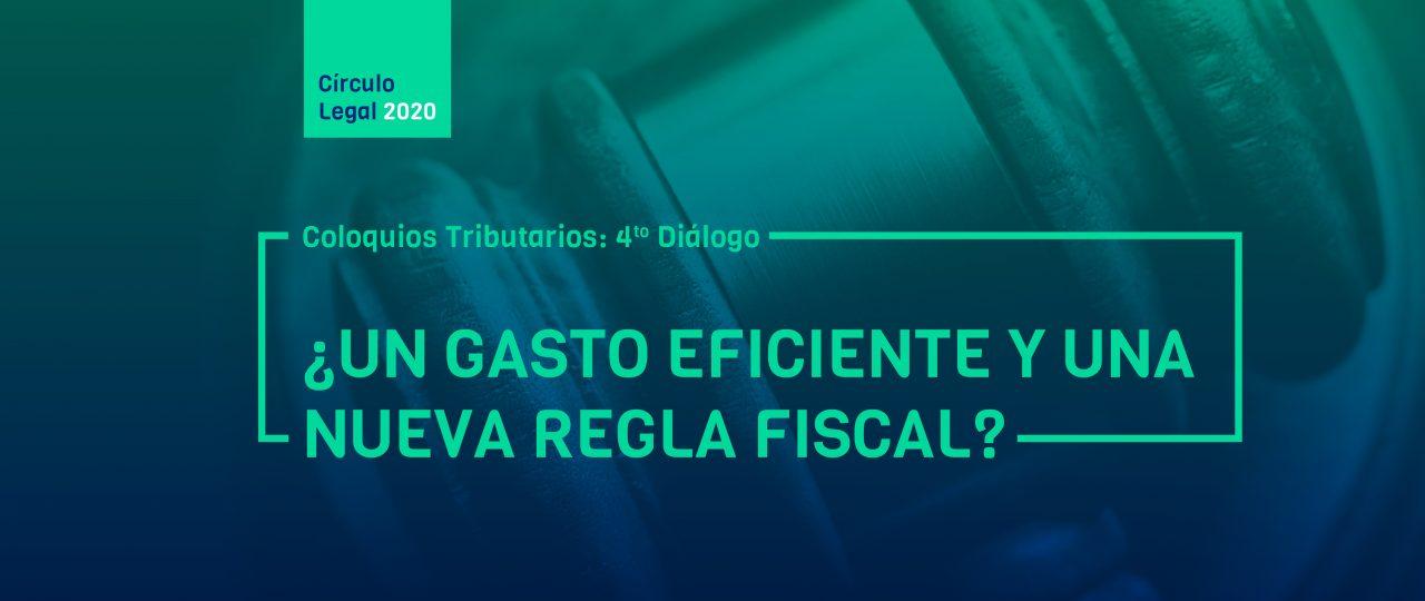 Coloquios Tributarios: 4to Diálogo ¿UN GASTO EFICIENTE Y UNA NUEVA REGLA FISCAL?