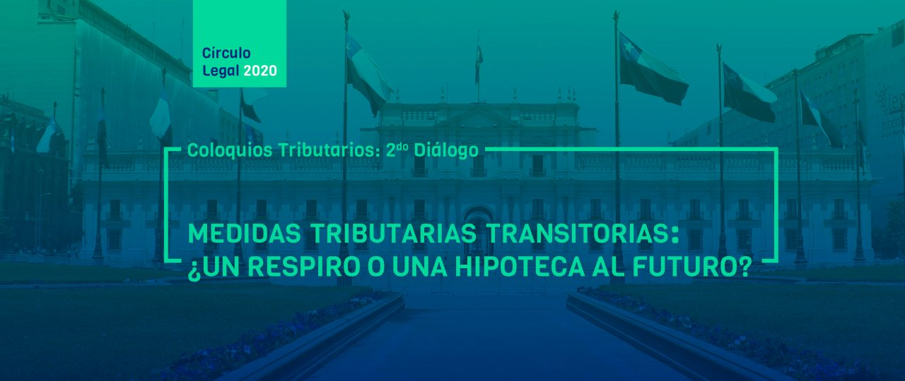 "Coloquios Tributarios, 2º Diálogo: ""MEDIDAS TRIBUTARIAS TRANSITORIAS: ¿Un respiro o una hipoteca al futuro?"""