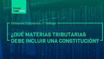 Revive COLOQUIOS TRIBUTARIOS: 1er Diálogo – ¿Qué materias tributarias debe incluir una Constitución?