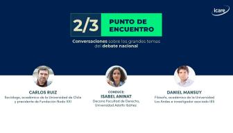 """""""2/3: punto de encuentro"""" – Capítulo 2: ¿Nuevo pacto o nueva Constitución? Carlos Ruiz y Daniel Mansuy conversan en ICARE en torno a esta interrogante"""