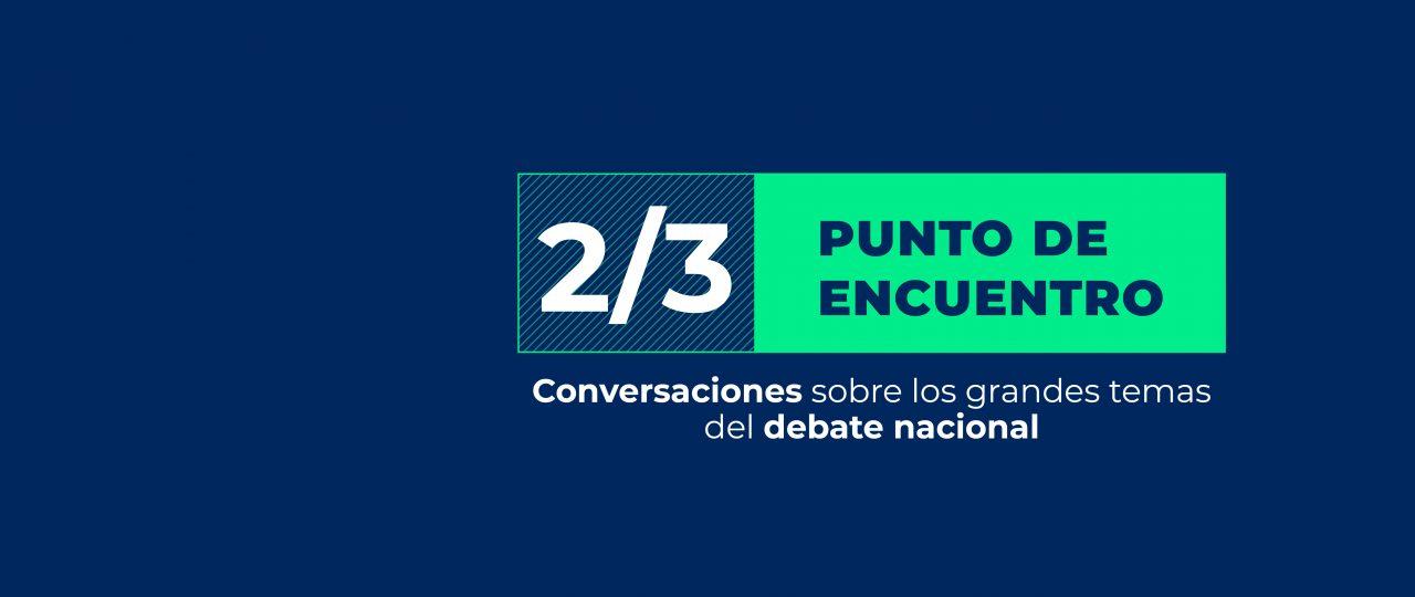"""Capítulo 3 de """"2/3: PUNTO DE ENCUENTRO. Conversaciones sobre los grandes temas del debate nacional"""""""