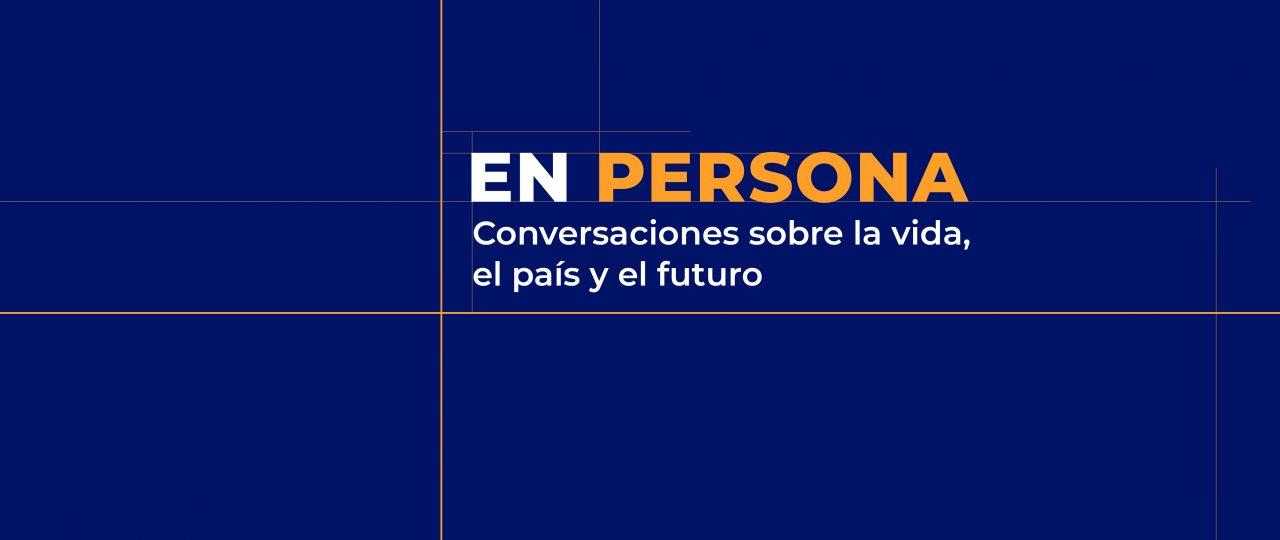 """""""EN PERSONA. Conversaciones sobre la vida, el país y el futuro"""""""