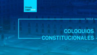 ESPECIAL · Ciclo de Coloquios Constitucionales