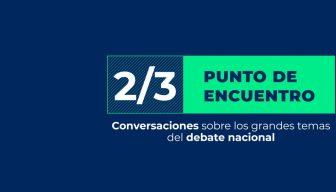 """ESPECIAL """"2/3: Punto de Encuentro. Conversaciones sobre los grandes temas del debate nacional"""""""