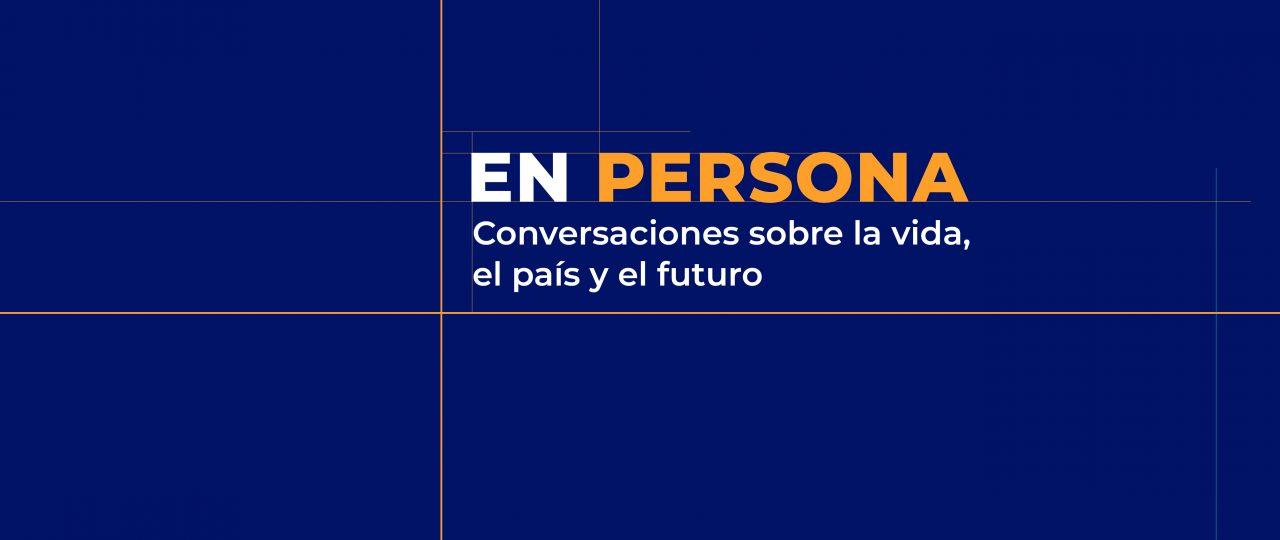 """""""EN PERSONA. Conversaciones sobre la vida, el país y el futuro"""" 28 de marzo"""