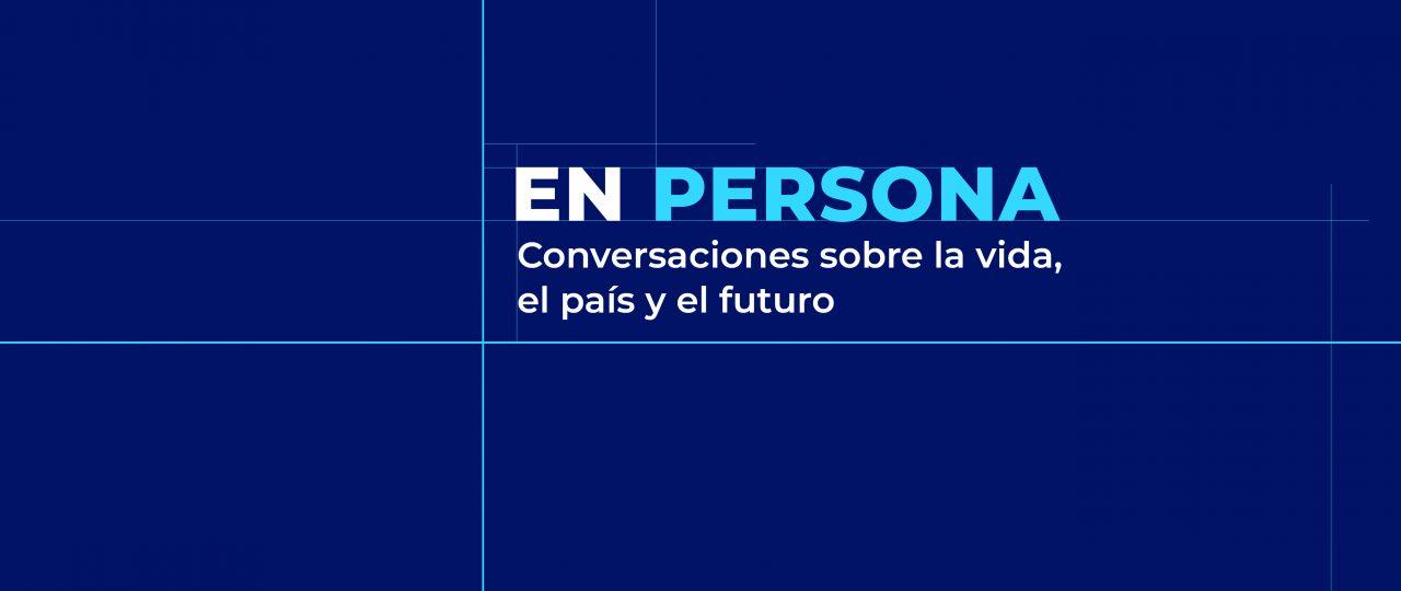 """""""EN PERSONA. Conversaciones sobre la vida, el país y el futuro"""" 13 de diciembre"""