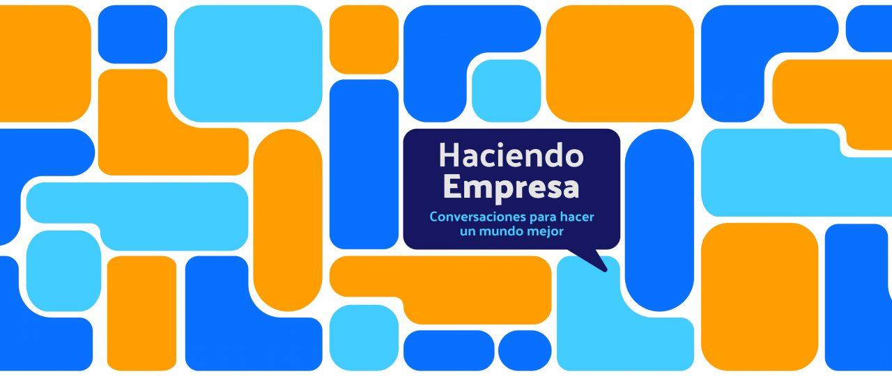 """""""HACIENDO EMPRESA, Conversaciones para hacer un mundo mejor"""". Domingo 09 de mayo"""