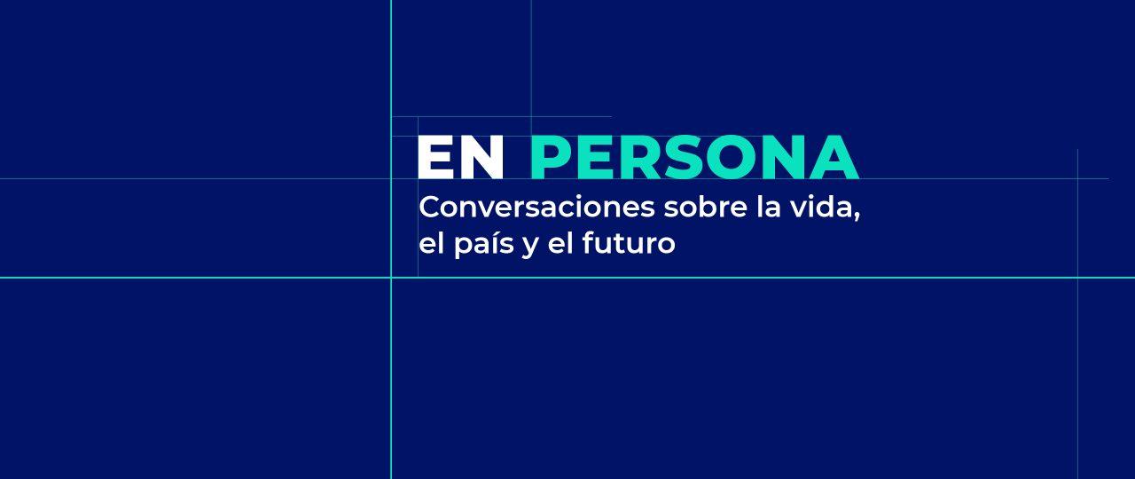 """""""EN PERSONA. Conversaciones sobre la vida, el país y el futuro"""" 18 de julio"""